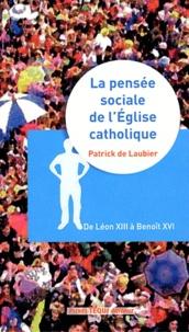Patrick de Laubier - La pensée sociale de l'Eglise catholique - Une orientation idéale de Léon XIII à Benoît XVI.