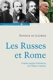 Patrick de Laubier - Les Russes et Rome - Quelques regards orthodoxes sur l'Eglise romaine.