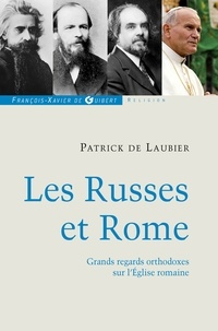 Patrick de Laubier - Les Russes et Rome - Quelques regards orthodoxes sur l'Eglise romaine.