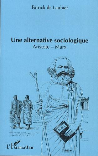Patrick de Laubier - Une alternative sociologique - Aristote-Marx.