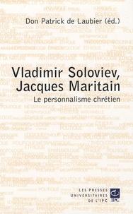 Patrick de Laubier et Elena Pribytkova - Vladimir Soloviev, Jacques Maritain et le personnalisme chrétien.