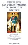Patrick De Neuter et  Collectif - Les folles passions de Louis II de Bavière.
