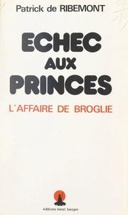 Patrick de Ribemont - Échec aux princes - L'affaire de Broglie.