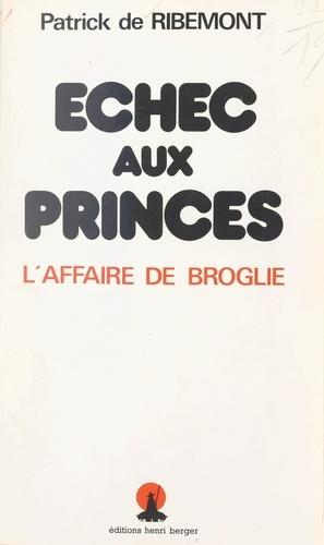 Échec aux princes. L'affaire de Broglie