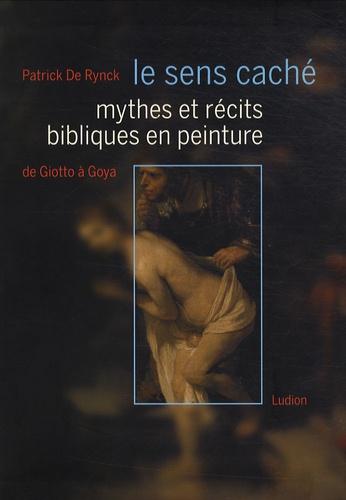Patrick De Rynck - Mythes et récits bibliques en peinture de Giotto à Goya.