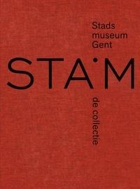 Patrick De Rynck et Wout De Vuyst - STAM, Musée de la ville de Gand - La collection, 1833-2016.