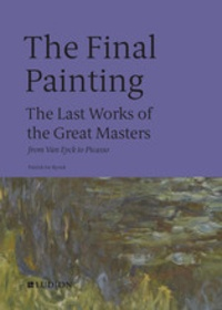 Patrick de Rynck - The final painting : the last works of the great masters, from Giotto to Warhol.