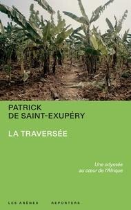 Patrick de Saint-Exupéry - La Traversée - Une odyssée au coeur de l'Afrique.