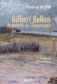 Patrick de Villepin - Gilbert Bellan, le peintre de Clemenceau.