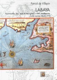 Patrick de Villepin - Labaya - Noirmoutier, Yeu, baie de Bourgneuf & côtes vendéennes - Cartes marines depuis 1313.
