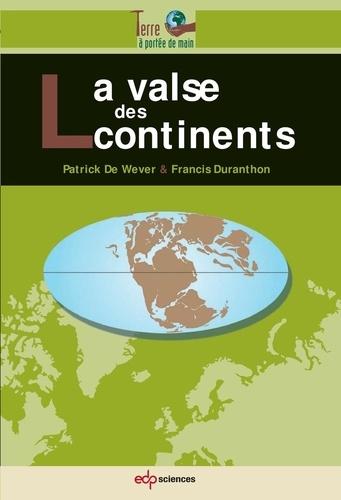 La valse des continents - Patrick De WeverFrancis Duranthon - Format PDF - 9782759818099 - 7,99 €