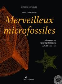 Patrick De Wever - Merveilleux microfossiles - Bâtisseurs, chronomètres, architectes.
