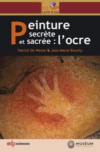 Peinture secrète et sacrée : l'ocre - Patrick de Wever |