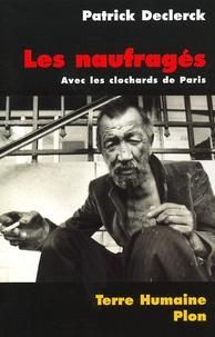 Patrick Declerck - Les naufragés. - Avec les clochards de Paris.
