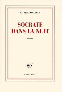 Patrick Declerck - Socrate dans la nuit.