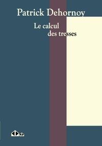 Patrick Dehornoy - Le calcul des tresses - Une introduction, et au-delà.