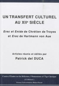 Patrick Del Duca - Un transfert culturel au XIIe siècle - Erec et Enide de Chrétien de Troyes et Erec de Hartmann von Aue.