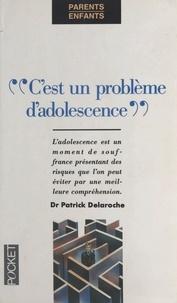 Patrick Delaroche - C'est un problème d'adolescence.