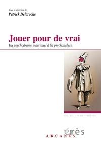 Patrick Delaroche - Jouer pour de vrai - Du psychodrame individuel à la psychanalyse.