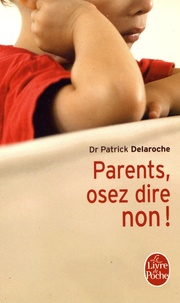 Patrick Delaroche - Parents, osez dire non !.