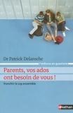 Patrick Delaroche - Parents, vos ados ont besoin de vous ! - Franchir le cap ensemble.