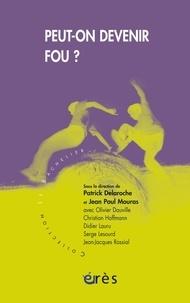 Patrick Delaroche et Jean-Paul Mouras - Peut-on devenir fou ?.