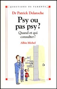 Patrick Delaroche - Psy ou pas psy ? - Quand et qui consulter ?.