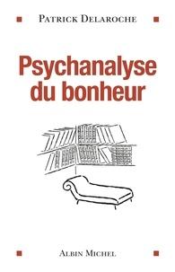 Patrick Delaroche - Psychanalyse du bonheur.