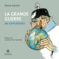 Patrick Delcord et Laurence Van Ypersele - La grande Guerre en caricatures.