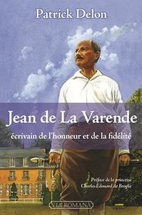 Patrick Delon - Jean de La Varende - Ecrivain de l'honneur et de la fidélité.