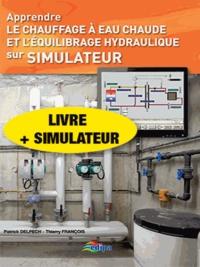 Apprendre le chauffage à eau chaude et l'équilibrage hydraulique sur simulateur- Livre + simulateur - Patrick Delpech |