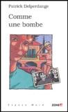 Patrick Delperdange - Comme une bombe.