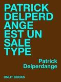 Patrick Delperdange - Patrick Delperdange est un sale type.