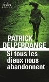 Patrick Delperdange - Si tous les dieux nous abandonnent.
