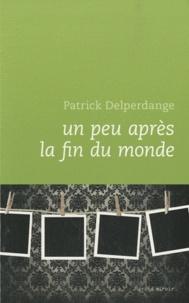 Patrick Delperdange - Un peu après la fin du monde.