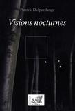 Patrick Delperdange - Visions nocturnes.