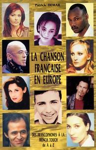 Patrick Demar - La chanson française en Europe. - Des francophones à la French Touch de A à Z.