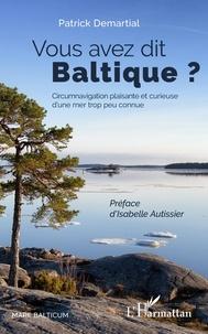 Ebook téléchargement gratuit deutsch epub Vous avez dit Baltique ?  - Circumnavigation plaisante et curieuse d'une mer trop peu connue