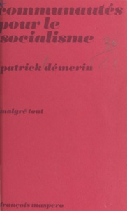 Patrick Démerin et Emile Copfermann - Communautés pour le socialisme - Pratique de la vie collective chez les étudiants de Berlin-Ouest. Origines, développements, perpectives.