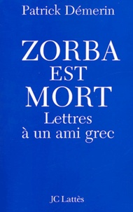 Patrick Démerin - Zorba est mort - Lettres à un ami grec.