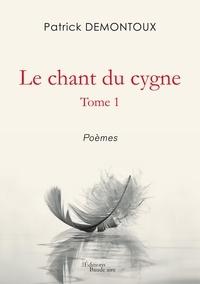 Patrick Demontoux - Le chant du cygne - Tome 1.