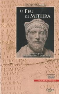 Patrick Demory - Le feu de Mithra - Une enquête du centurion Marcus Pius.