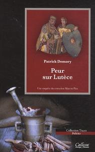 Patrick Demory - Peur sur Lutèce - Une enquête du centurion Marcus Pius.