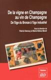 Patrick Demouy et Marie-Hélène Morell - De la vigne en Champagne au vin de Champagne - De l'âge du Bronze à l'âge industriel.