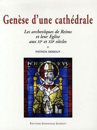 Patrick Demouy - Genèse d'une cathédrale - Les archevêques de Reims et leur Eglise aux XIe et XIIe siècles.