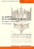 Patrick Demouy et Jean-François Goudesenne - La maîtrise de la cathédrale de Reims - Des origines à Henri Hardouin (XIIIe-XVIIIe siècles).