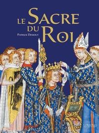 Patrick Demouy - Le sacre du roi - Histoire - Symbolique - Cérémonial.
