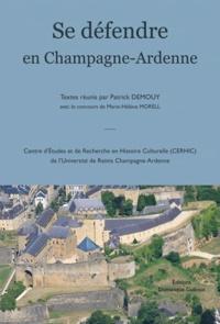 Patrick Demouy - Se défendre en Champagne-Ardenne - Actes du colloque organisé par le Centre d'Etudes Champenoises (Centre d'Etudes et de Recherche en Histoire Culturelle, EA 2616) de l'Université de Reims Champagne-Ardenne à Sedan les 6 et 7 juin 2002.