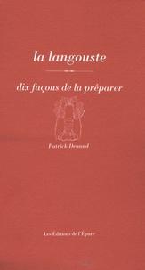Patrick Denaud - La langouste - Dix façons de la préparer.