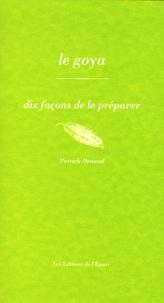 Patrick Denaud - Le goya - Dix façons de le préparer.